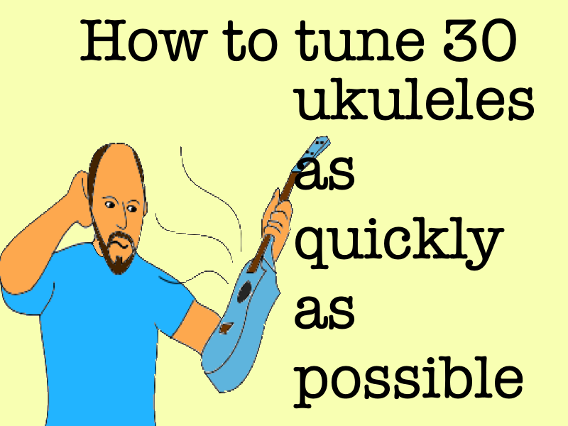 How to tune 30 ukuleles as quickly as possible